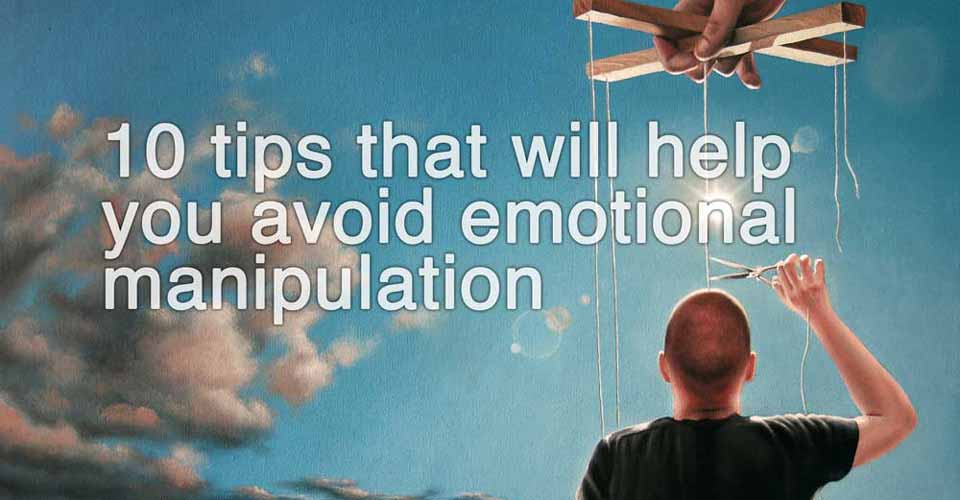 10 Tips That Will Help You Avoid Emotional Manipulation | I