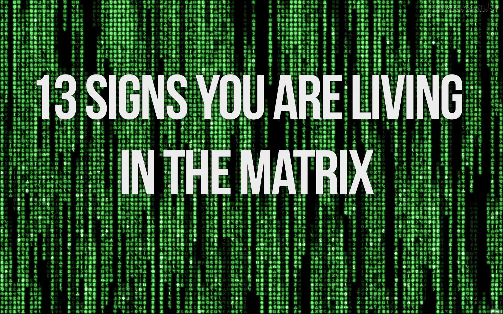 13 signs you are living in the Matrix