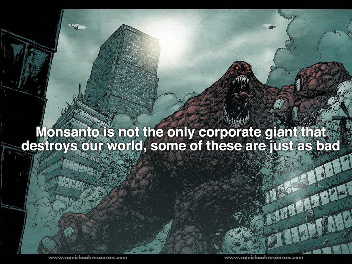 Monsanto is not the only corporate giant that destroys our world, some of these are just as bad: