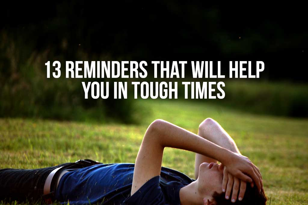 13 Reminders That Will Help You In Tough Times
