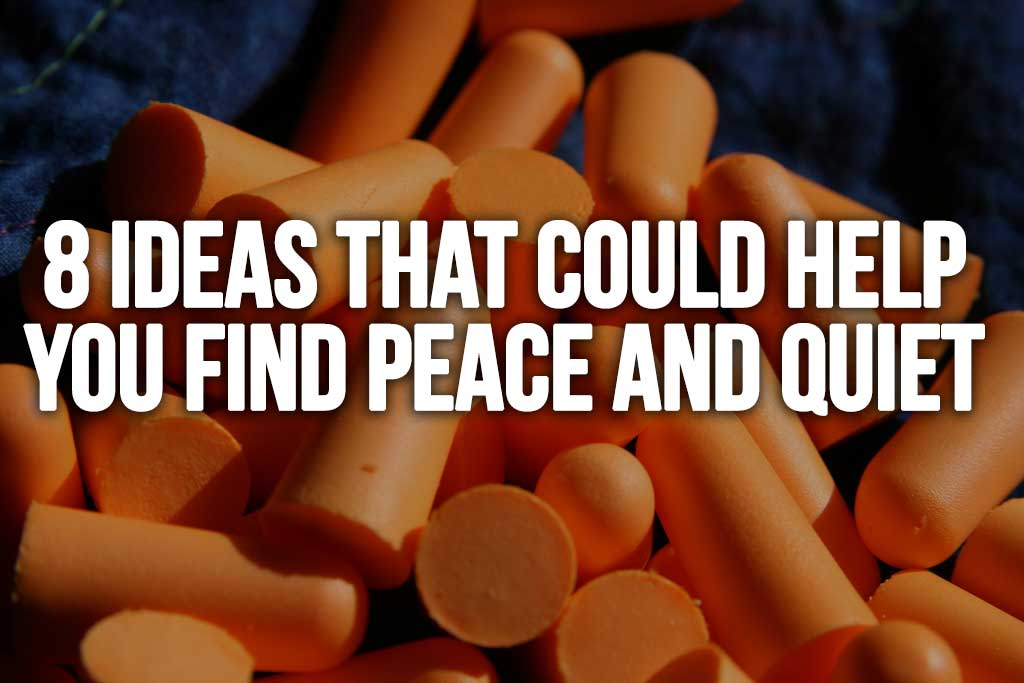 8 Ideas That Could Help You Find Peace And Quiet: