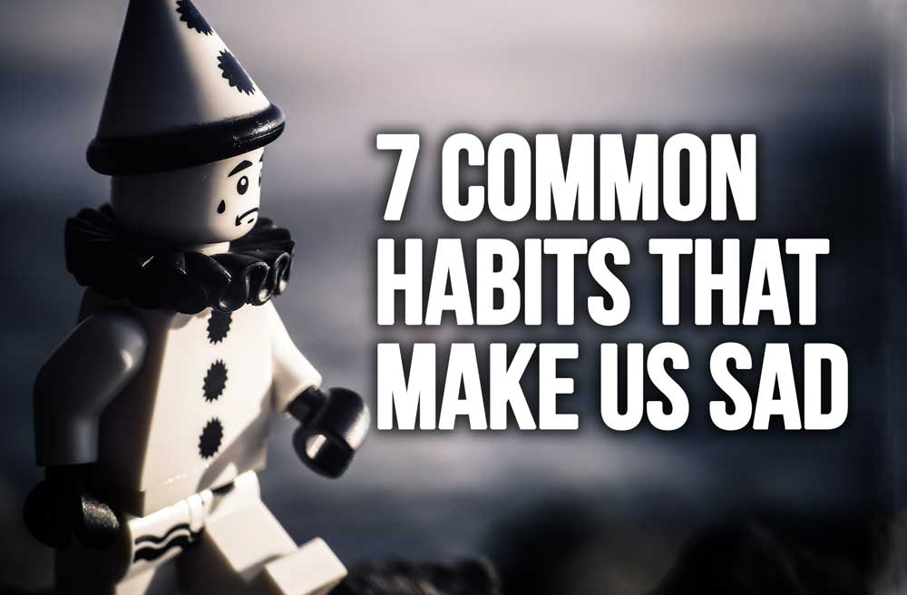 7 Common Habits That Make Us Sad