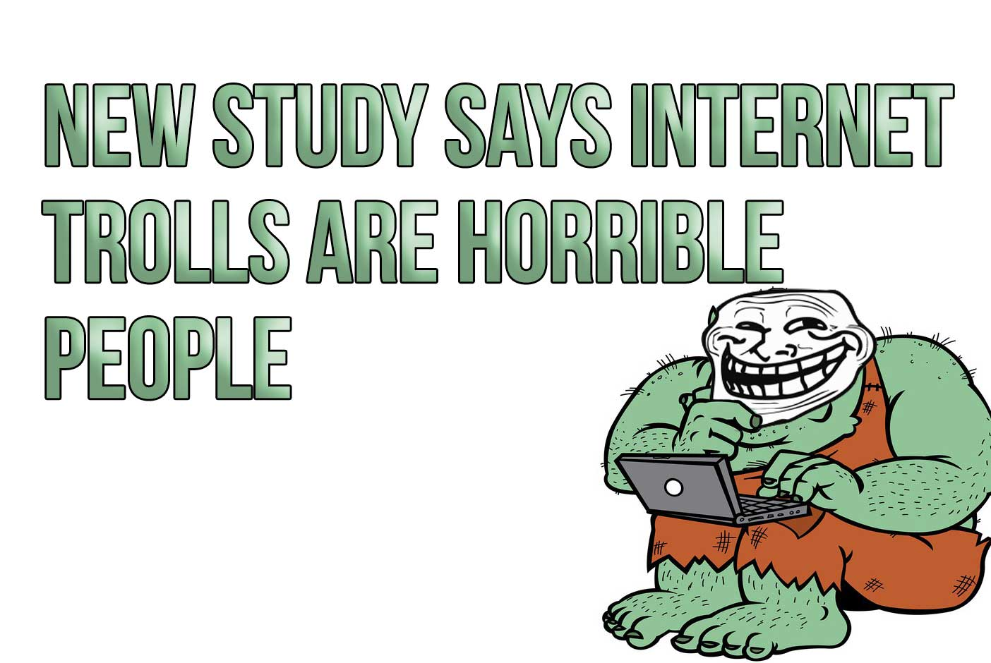 New Study Says Internet Trolls Are Horrible People