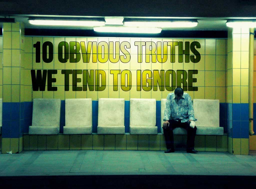 10 Obvious Truths We Tend To Ignore