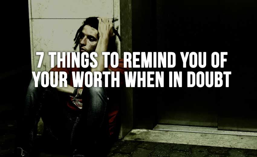 7 Things to Remind You of Your Worth When in Doubt
