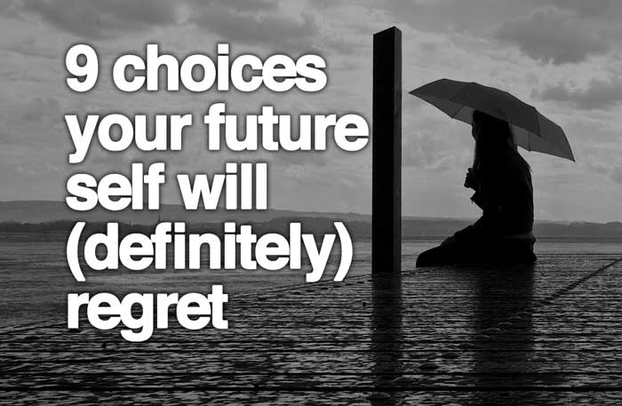 9 Choices Your Future Self Will (definitely) Regret