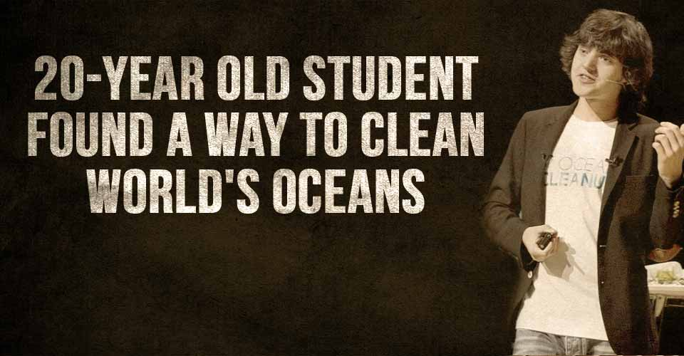 20-Year Old Student Found a Way To Clean World's Oceans