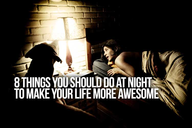 8 Things You Should Do at Night to Make Your Life More Awesome
