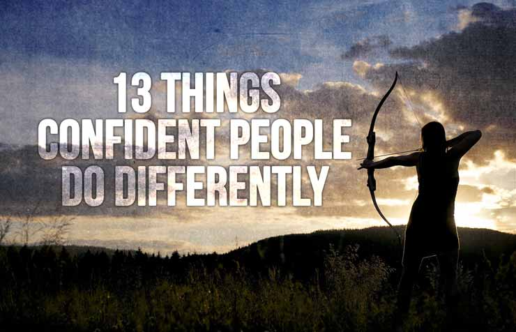 13 Things Confident People Do Differently
