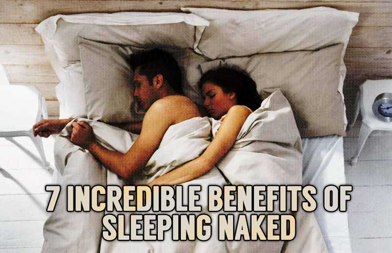 7 Incredible Benefits Of Sleeping Naked