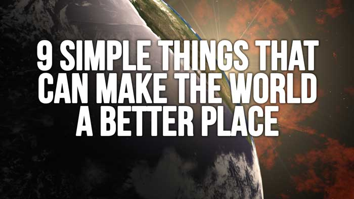 9 Simple Things That Can Make The World a Better Place