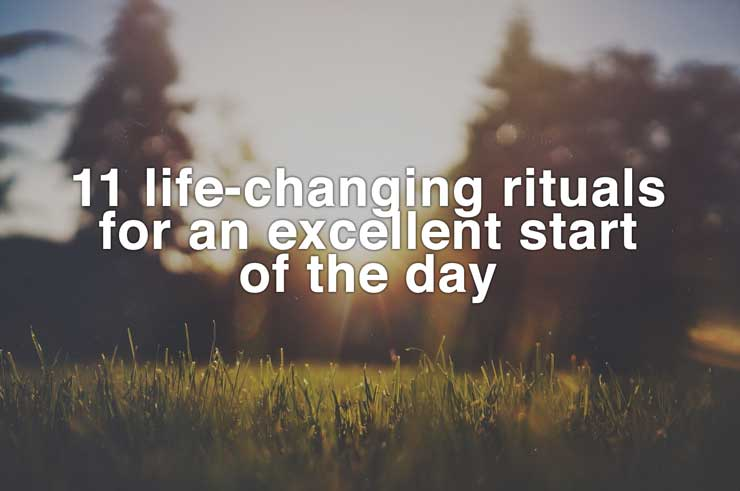 11 Life-changing Morning Rituals For an Excellent Start of The Day