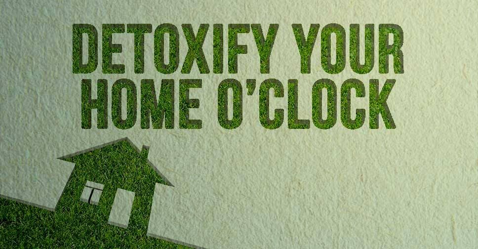 Detoxify Your Home O'Clock