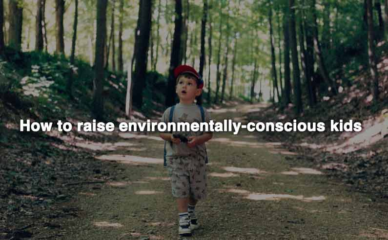 Ideas on Raising Environmentally-conscious Kids