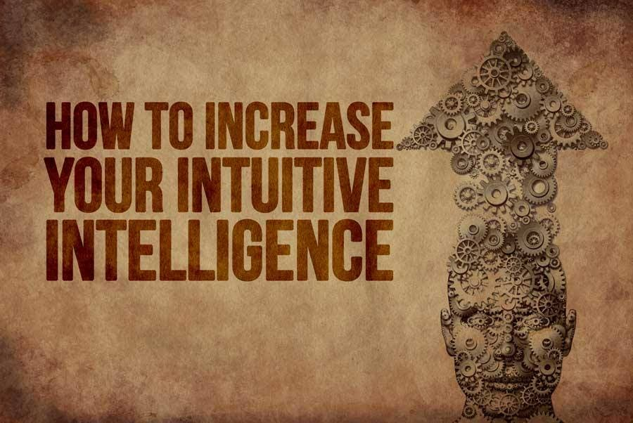 How to Increase Your Intuitive Intelligence