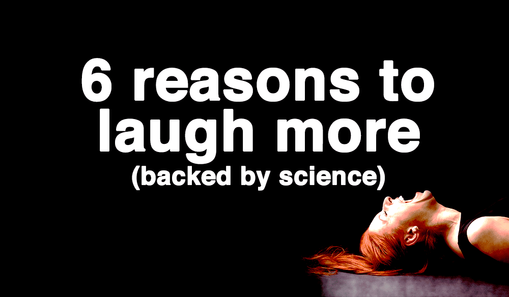 6 Reasons to Laugh More (backed by science)