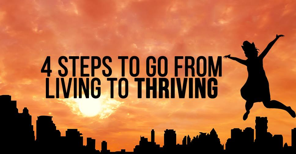 4 Steps to Go from Living to THRIVING