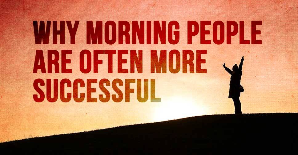 Why Morning People Are Often More Successful