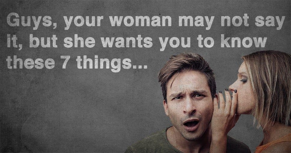 your woman wants you to know