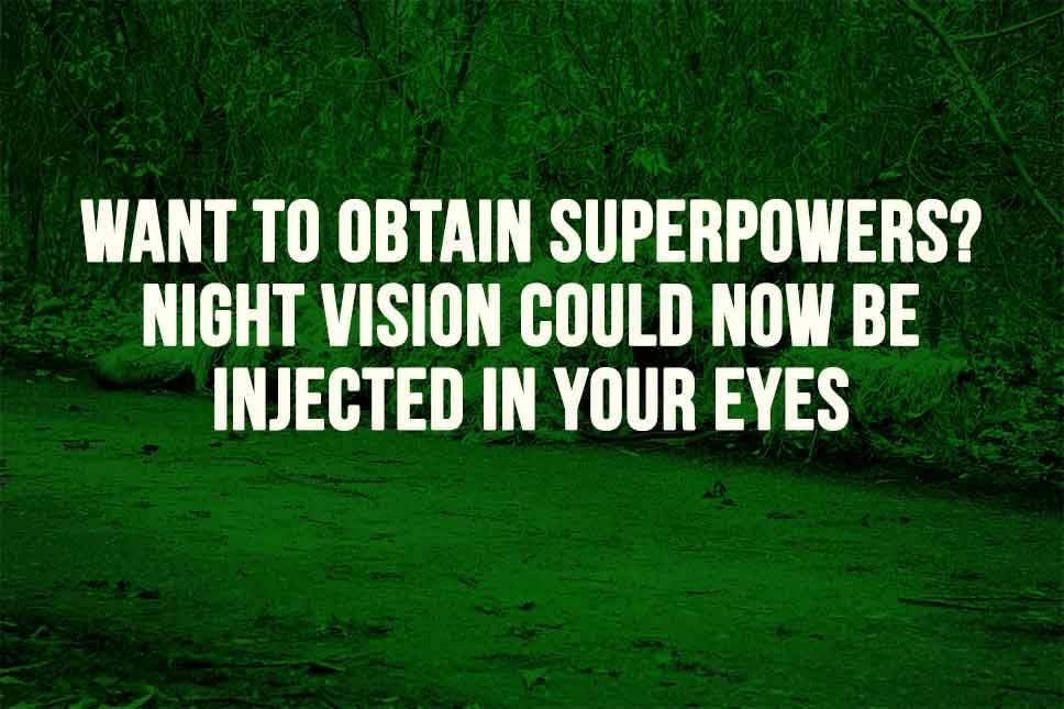 Night Vision Could Now Be Injected In Your Eyeballs