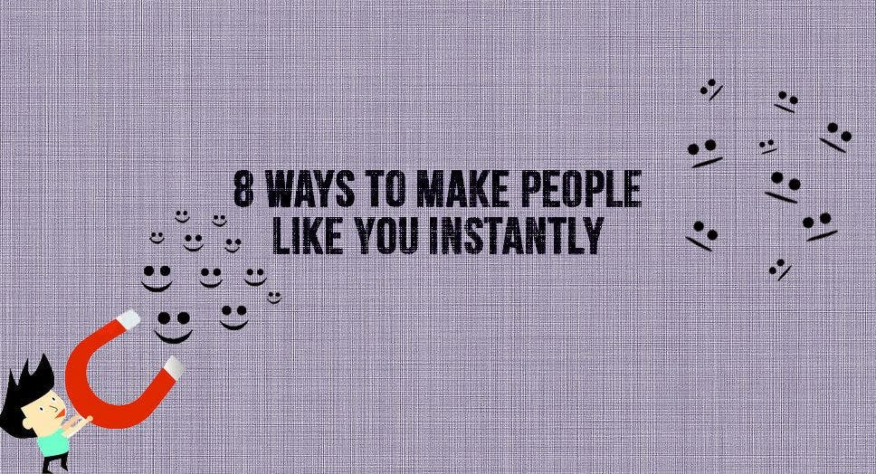 8 Ways To Make People Like You Instantly