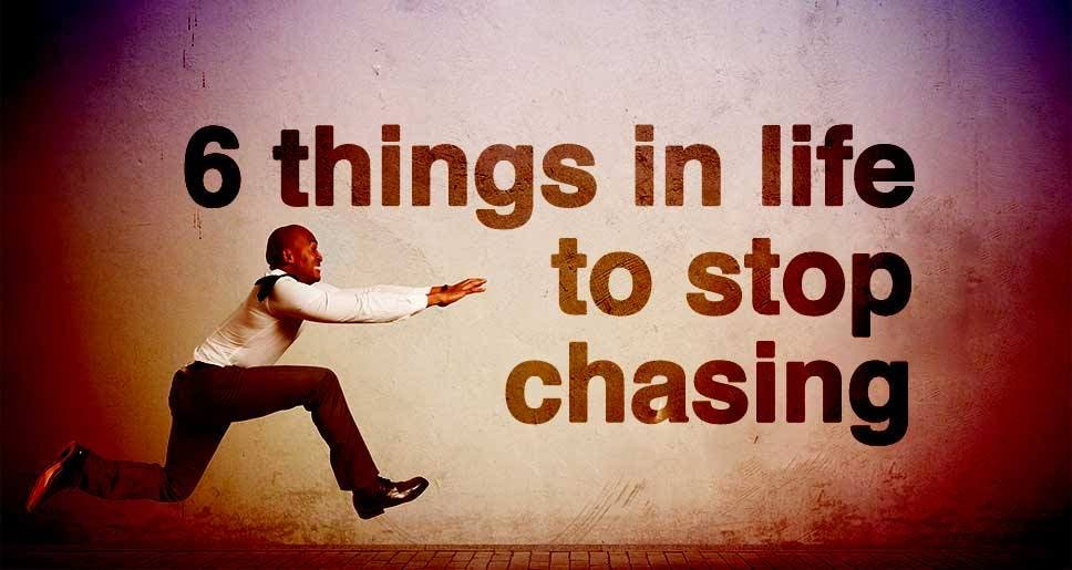 things in life to stop chasing