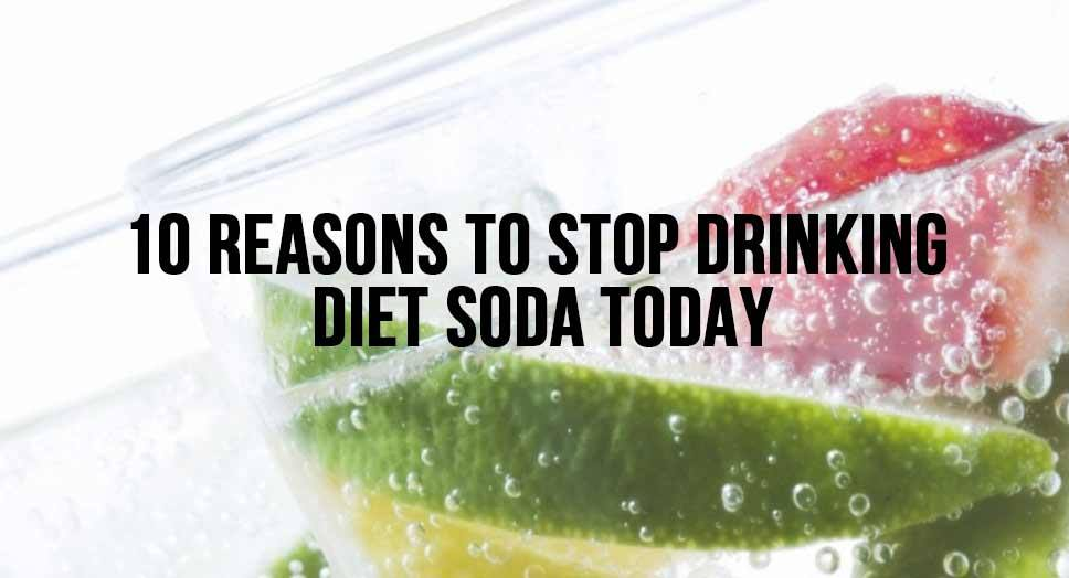 10 Reasons to Stop Drinking Diet Soda TODAY