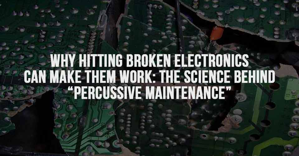 "Why Hitting Broken Electronics Can Make Them Work: The Science Behind ""Percussive Maintenance"""