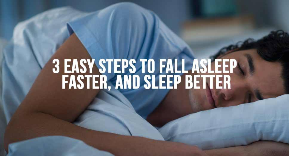 3 Easy Steps to Fall Asleep Faster, and Sleep Better