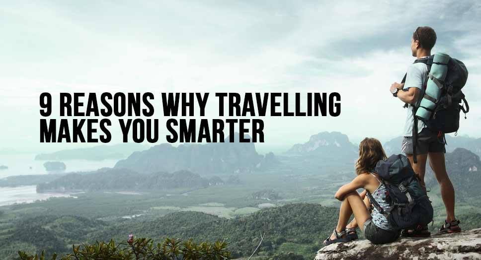9 Reasons Why Travelling Makes You Smarter