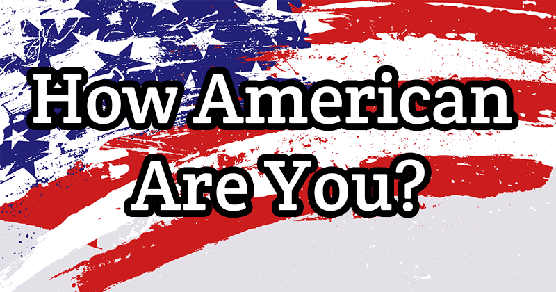 How American Are You Actually?
