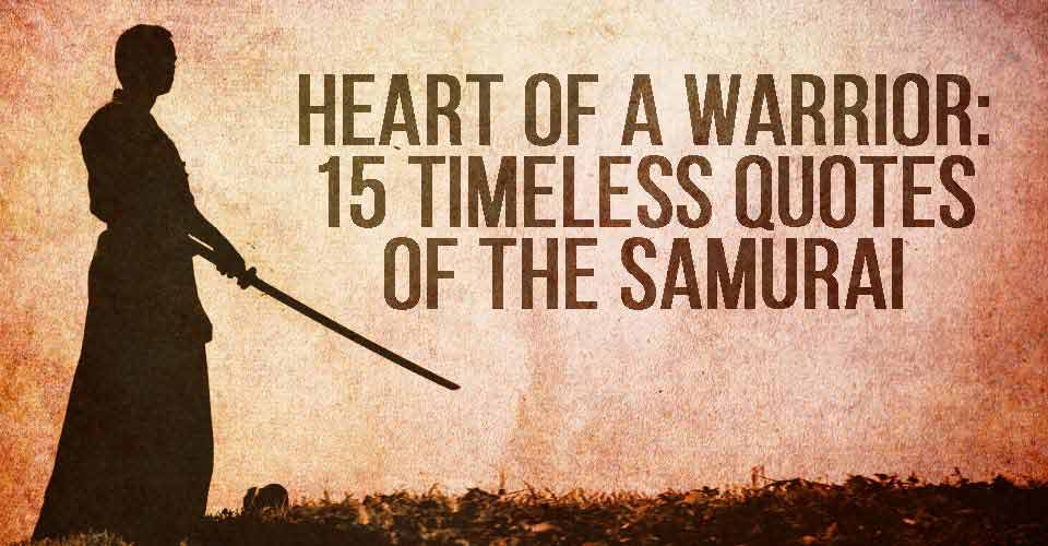 Heart Of A Warrior: 15 Timeless Quotes Of The Samurai
