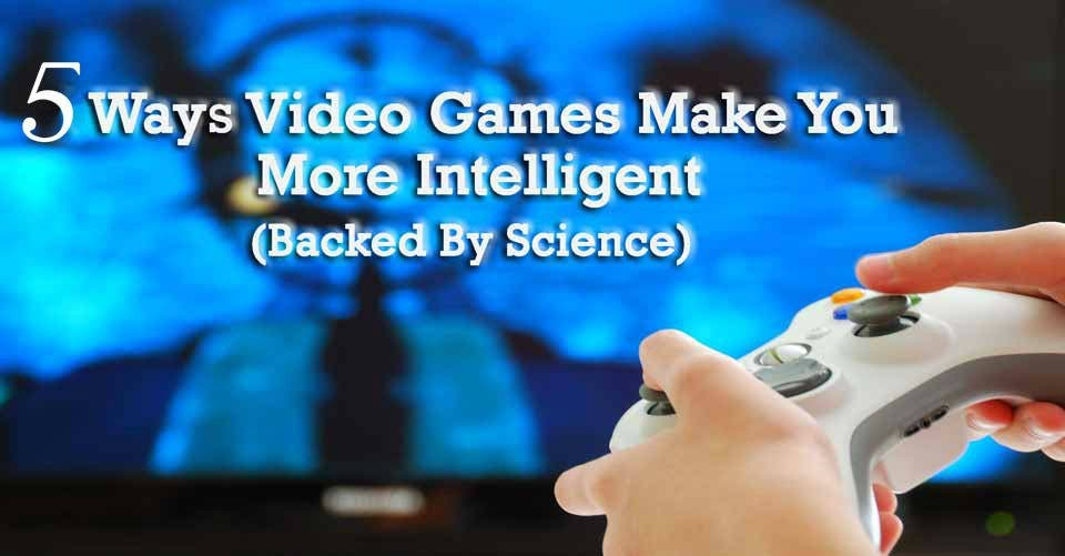 5 Ways Video Games Make You More Intelligent (Backed By Science)