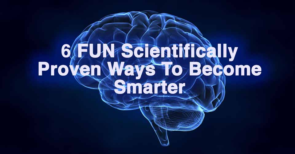 6 FUN Scientifically Proven Ways To Become Smarter