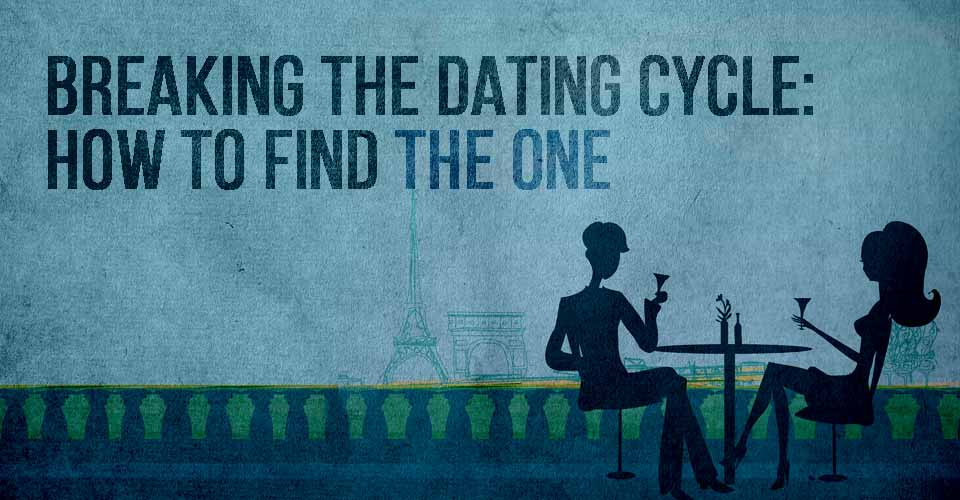 Breaking the Dating Cycle: How to Find the ONE