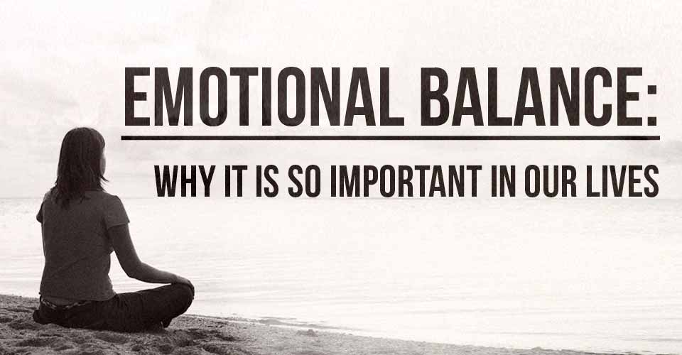 Emotional Balance: Why it is So Important in Our Lives