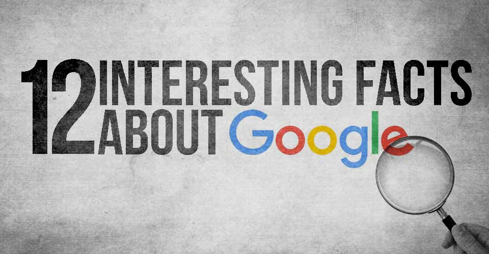 12 Interesting Facts About Google