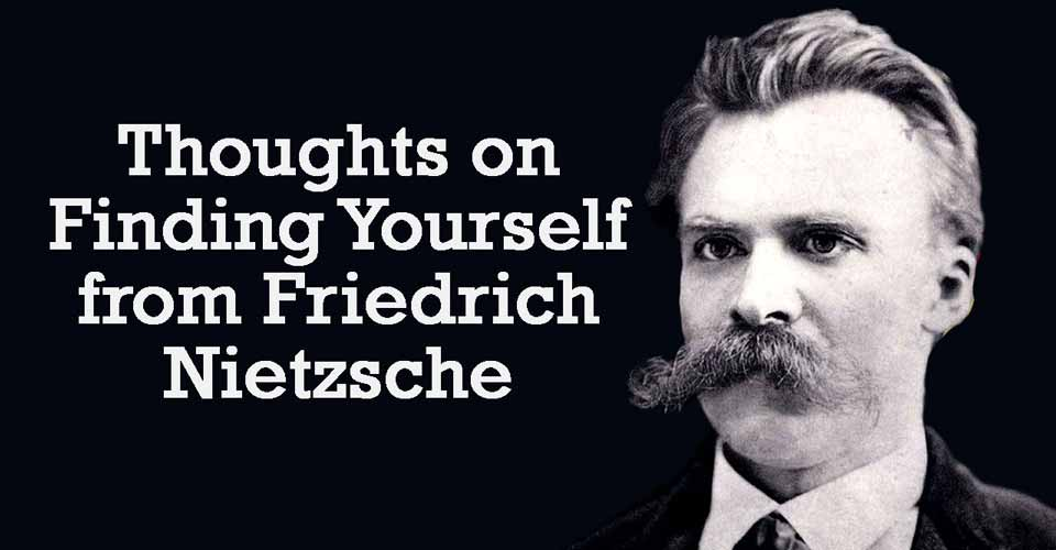 Thoughts on Finding Yourself from Friedrich Nietzsche