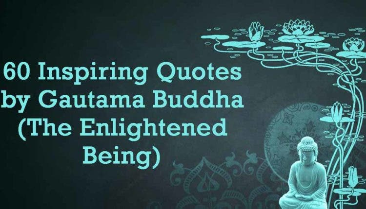 bd59199d47ea 60 Inspiring Quotes by Gautama Buddha (The Enlightened Being)