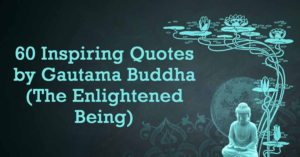 60 Inspiring Quotes by Gautama Buddha (The Enlightened Being)