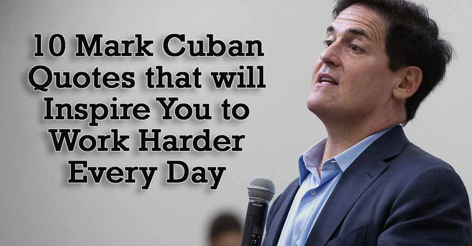 10 Mark Cuban Quotes that will Inspire You to Work Harder Every Day
