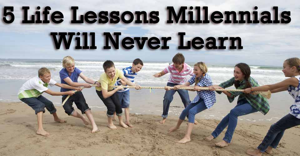 5 Life Lessons Millennials Will Never Learn