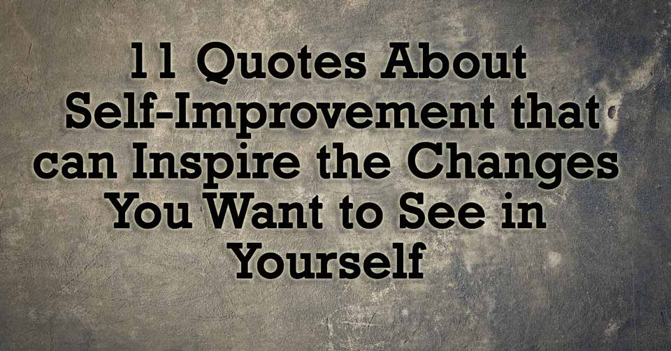 Self Improvement Quotes Classy Quotes About Selfimprovement That Can Inspire The Changes You