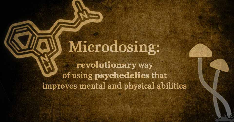Microdosing- How This Revolutionary Way of Using Psychedelics Improves Mental and Physical Abilities