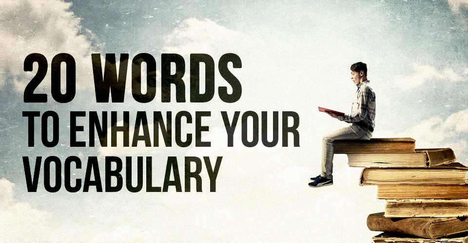 Words to Enhance your Vocabulary