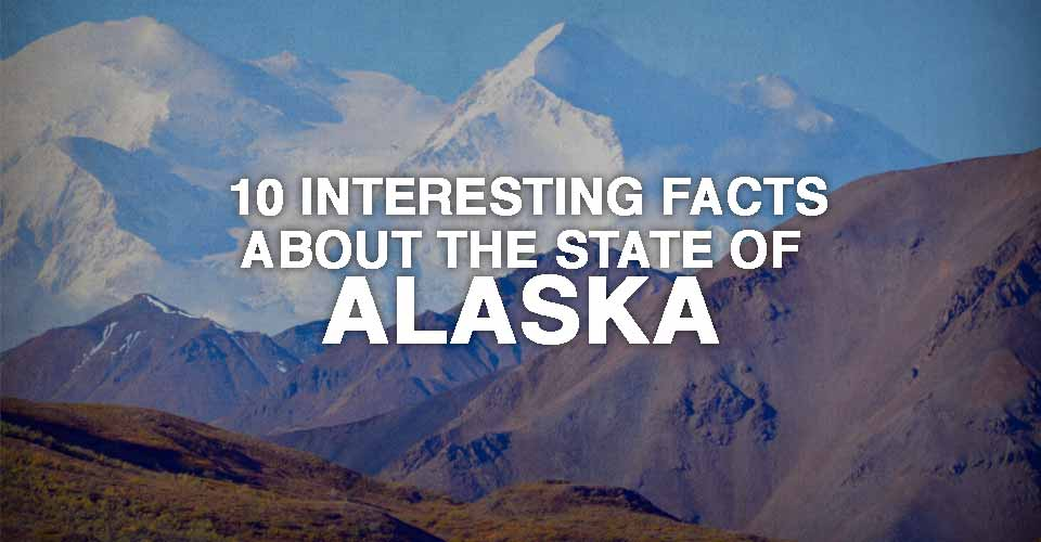 10 Interesting Facts about the State of Alaska