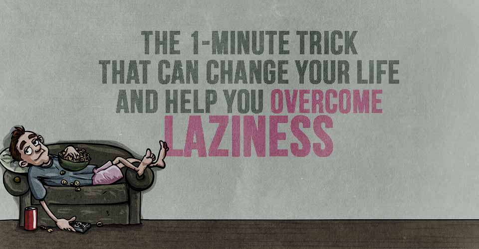 The 1-Minute Trick that Can Change Your Life and Help You Overcome Laziness