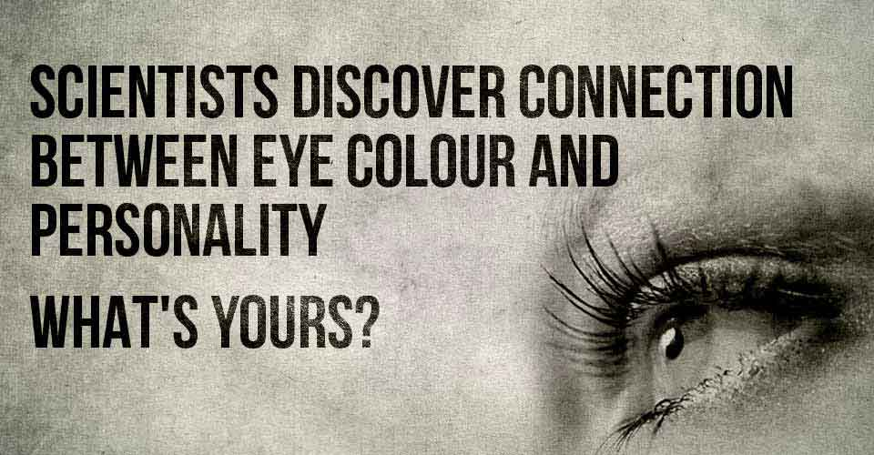 Scientists Discover Connection Between Eye Colour and Personality - What's Yours?