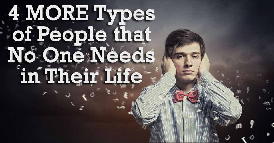 4 MORE Types of People that No One Needs in Their Life