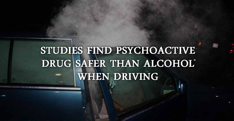 Studies Find Psychoactive Drug Safer Than Alcohol When Driving
